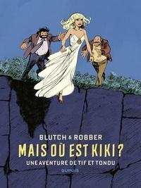 Robber et  Blutch - Tif et Tondu de Blutch et Robber - Mais où est Kiki ?.