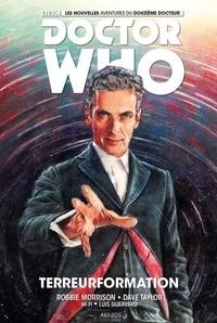 Robbie Morrison et Dave Taylor - Doctor Who Le douzième docteur Tome 1 : Terreurformation.
