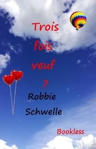 Robbie Schwelle - Tois fois veuf ?.