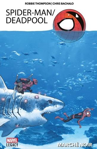 Spider-Man/Deadpool T01. Marché Noir