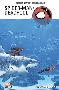 Robbie Thompson et Chris Bachalo - Spider-Man / Deadpool Tome 1 : Marché noir.