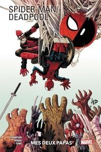 Robbie Thompson et Matt Horak - Spider-Man / Deadpool Tome 1 : Mes deux papas.