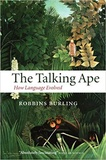 Robbins Burling - The Talking Ape - How Language Evolved.