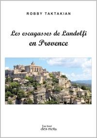 Robby Taktakian - Les escagasses de Landolfi en Provence.
