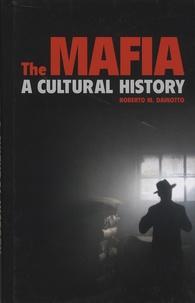 Robero-M Dainotto - The Mafia - A Cultural History.