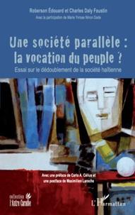 Roberson Edouard et Charles Daly Faustin - Une société parallèle : la vocation du peuple ? - Essai sur le dédoublement de la société haïtienne.