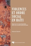 Roberson Edouard - Violences et ordre social en Haïti - Essai sur le vivre-ensemble dans une société postcoloniale.