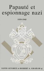 Robert-A Graham et David Alvarez - Papauté et espionnage nazi - 1939-1945.