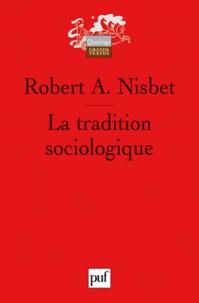 Robert A. Nisbet - La tradition sociologique.