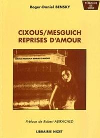 Robert Abirached et Roger-Daniel Bensky - Cixous/Mesguich. Reprises d'amour.