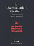 Robert Abirached et Michel Bataillon - La Décentralisation théâtrale - Volume 2, Les années Malraux : 1959-1968.