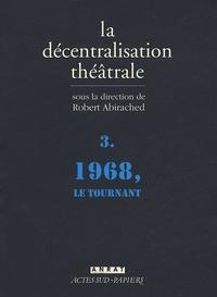 Robert Abirached - La Décentralisation théâtrale - Volume 3, 1968, le tournant.