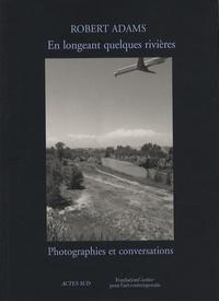 Robert Adams - En longeant quelques rivières - Photographies et conversations.