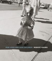 Robert Adams - Robert Adams - Our lives and our children: photographs taken near the rocky flats nuclear weapons plan.