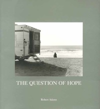 Robert Adams - The Question of Hope - Photographs in Western Oregon.