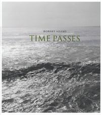 Robert Adams - Time passes - Edition bilingue français-anglais.