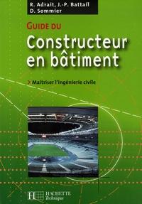 Robert Adrait et Jean-Paul Battail - Guide du constructeur en bâtiment - Maîtriser l'ingénierie civile.