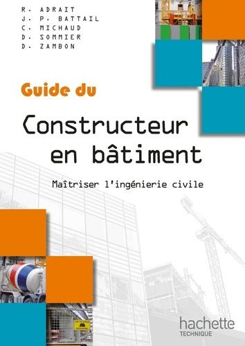 Guide du Constructeur en bâtiment. Maîtriser l'ingénierie civile  Edition 2009