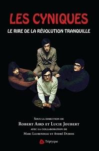 Robert Aird et Lucie Joubert - Les Cyniques. Le rire de la Révolution tranquille.