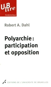 Robert Alan Dahl - Polyarchie : participation et opposition.