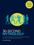 Robert Alan Segal - 30 Second Mythology - The 50 most important classical gods and goddesses, heroes and monsters, myths and legacies, each explained in half a minute.
