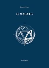 Robert Alexis - Le Majestic.
