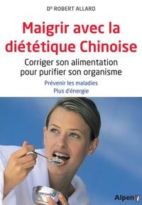 Robert Allard - Maigrir avec la diététique chinoise.