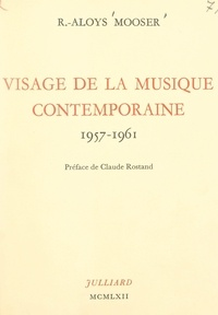 Robert-Aloys Mooser et Claude Rostand - Visage de la musique contemporaine - 1957-1961.