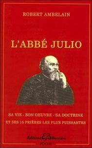 Robert Ambelain - L'abbé Julio (Monseigneur Julien-Ernest Houssay) - 1844-1912. Sa vie, son oeuvre, sa doctrine et ses 15 prières les plus puissantes.