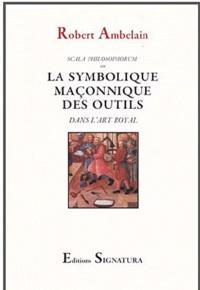 Robert Ambelain - La symbolique maçonnique des outils dans l'art royal - Scala philosophorum.
