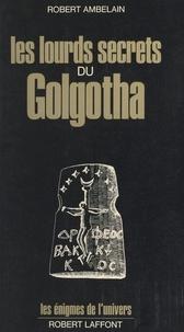 Robert Ambelain et Francis Mazière - Les lourds secrets du Golgotha.