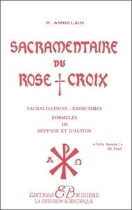 Robert Ambelain - Sacramentaire du rose croix - Sacralisations, exorcismes, formules de défense et d'action.