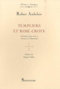 Robert Ambelain - Templiers et Rose-Croix - Documents pour servir à l'histoire de l'illuminisme.