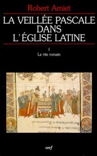 LA VEILLEE PASCALE DANS LEGLISE LATINE. Tome 1, Le rite romain.pdf