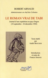 Robert Arnaud - Le roman vrai de Tabi - Journal d'une expédition en pays Dogon (18 septembre - 26 décembre 1920).