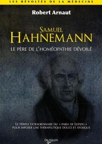 Robert Arnaut - Dr Samuel Hahnemann - Père de l'homéopathie.