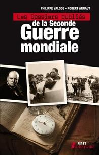Robert Arnaut et Philippe Valode - Les Dossiers oubliés de la Seconde Guerre mondiale.