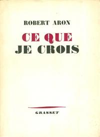 Robert Aron - Ce que je crois.