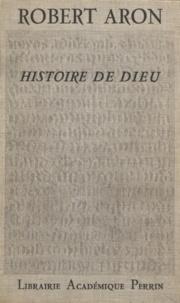 Robert Aron et Simone Raymond-Weil - Histoire de Dieu - Le Dieu des origines.