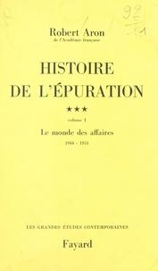 Robert Aron - Histoire de l'épuration (3.1) : Le monde des affaires, 1944-1953 - Le Monde des affaires (1944-1953).