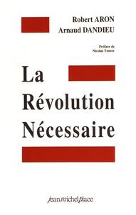 Robert Aron et Arnaud Dandieu - La révolution nécessaire.