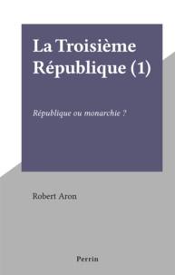 Robert Aron - La Troisième République (1) - République ou monarchie ?.