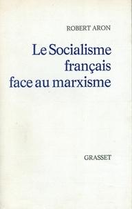 Robert Aron - Le socialisme français face au marxisme.