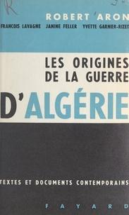 Robert Aron et Janine Feller - Les origines de la guerre d'Algérie.