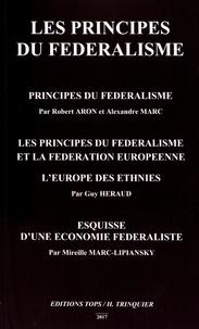 Robert Aron et Alexandre Marc - Les principes du fédéralisme.