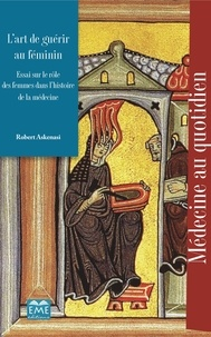 Robert Askenasi - L'art de guérir au féminin - Essai sur le rôle des femmes dans l'histoire de la médecine.