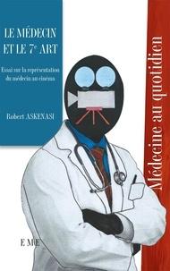 Robert Askenasi - Le médecin et le 7e art - Essai sur la représentation du médecin au cinéma.