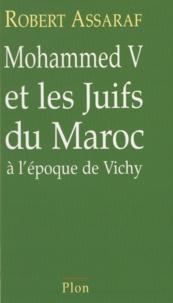 Robert Assaraf - Mohammed V et les Juifs du Maroc à l'époque de Vichy.