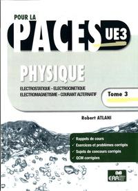 Robert Atlani - Physique - Tome 3, Electrostatique, électrocinétique, électromagnétisme, courant alternatif.