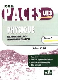 Robert Atlani - Physique - Tome 5, Mécanique des fluides, phénomènes de transport.